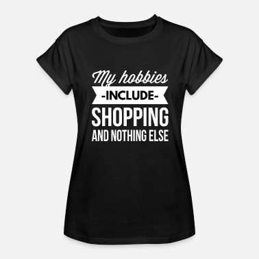 Shopping My hobbies include Shopping - Women's Relaxed Fit T-Shirt