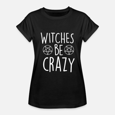 Switched At Birth Witche - Witches Be Crazy - Women's Relaxed Fit T-Shirt