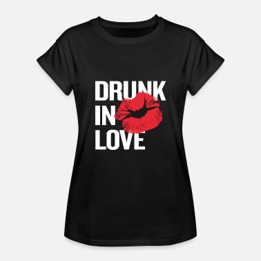 Drunk in Love - Women's Relaxed Fit T-Shirt
