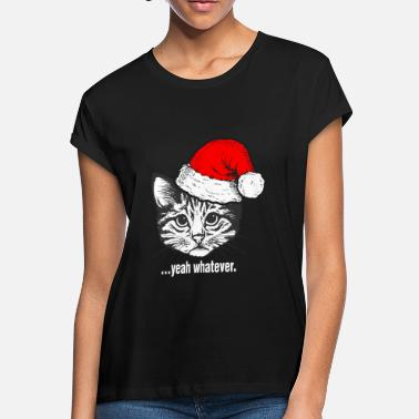 6b8109a42bd6 Christmas Cat Yeah Whatever Christmas Cat - Women's Loose Fit ...