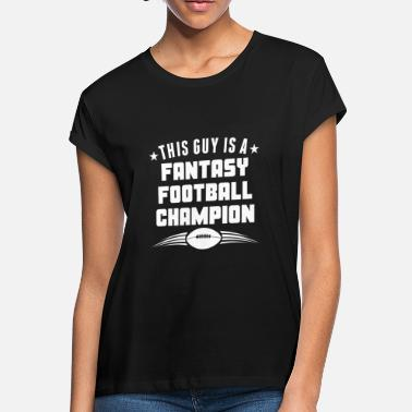 7cf529b1deaf This Guy Is A Fantasy Football Champion - Women's Loose Fit T