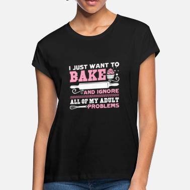 Baker Baker I Just Want To Bake Shirt - Women's Loose Fit T-Shirt
