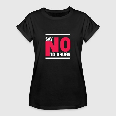 Say Not To Drugs - Fight Against Drugs - Women's Relaxed Fit T-Shirt