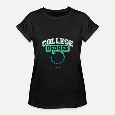 College Degree College Degree Loading - Women's Relaxed Fit T-Shirt