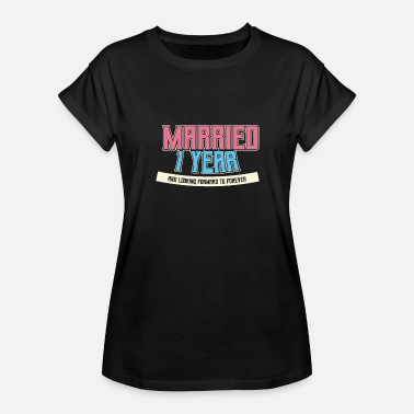Married 1 Year Married 1 Year and looking Forward to Forever - Women's Relaxed Fit T-Shirt