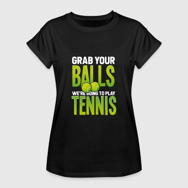 Grab your balls - Women's Relaxed Fit T-Shirt