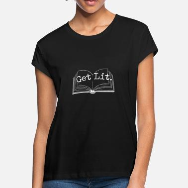 Lit Get Lit Book Reading - Women's Loose Fit T-Shirt