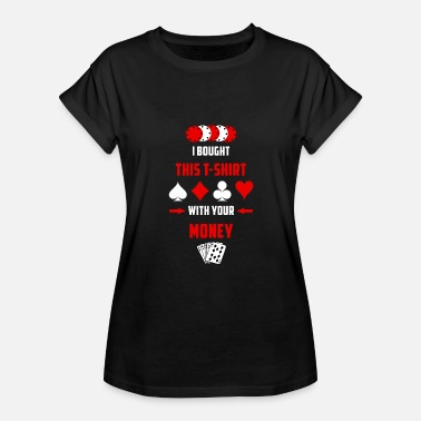 Herefordshire Poker Bought T-shirt with your Money - Women's Relaxed Fit T-Shirt