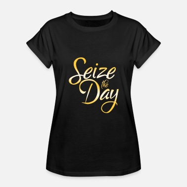 Seize Seize The Day - Women's Relaxed Fit T-Shirt