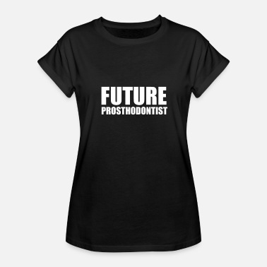 Prosthodontist Future Prosthodontist College High School Graduate Graduation - Women's Relaxed Fit T-Shirt