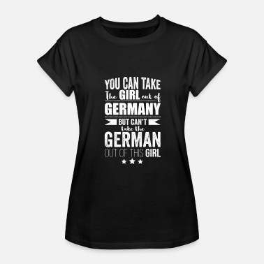 Born In Germany Can take girl out of Germany but Can't take the German out of the Girl - Women's Relaxed Fit T-Shirt