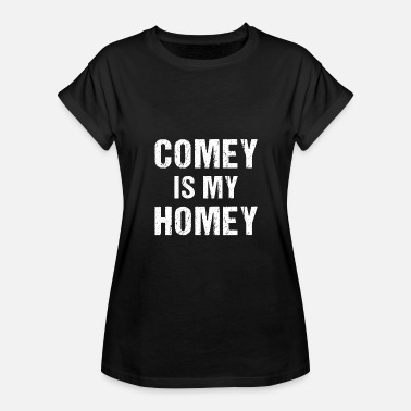 Homey Comey Is My Homey - Women's Relaxed Fit T-Shirt