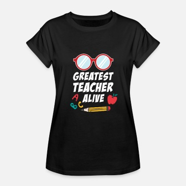 Junior High School Teacher Greatest Teacher Alive Funny Saying Gift Favourite - Women's Relaxed Fit T-Shirt