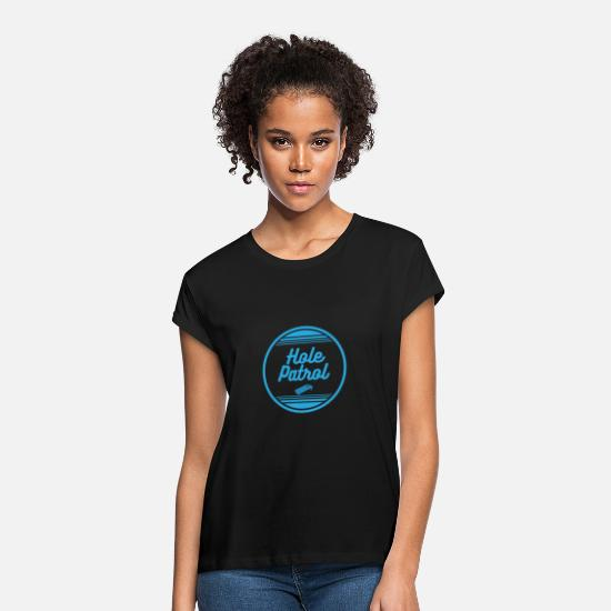 Funny T-Shirts - Hole Patrol - Women's Loose Fit T-Shirt black