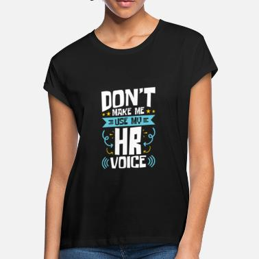 Human Human Resources Funny HR Voice - Women's Loose Fit T-Shirt