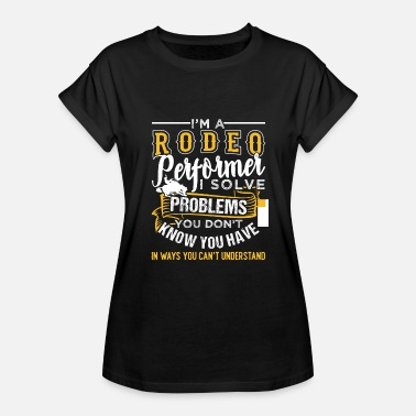 Rodeo Quotes Rodeo Performer - Women's Relaxed Fit T-Shirt
