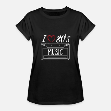 I Love 80s Music I Love 80's Eighties Music - Women's Relaxed Fit T-Shirt