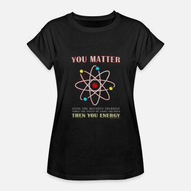 You Matter You Energy You Matter Then You Energy - Women's Relaxed Fit T-Shirt