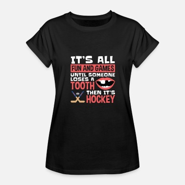 Fun Hockey Designs Hockey Fun And Games Until Someone Loses A Tooth - Women's Relaxed Fit T-Shirt
