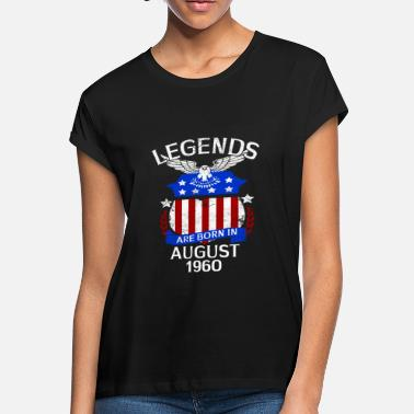 August 1960 Birthdays Legends Are Born In August 1960 - Women's Loose Fit T-Shirt