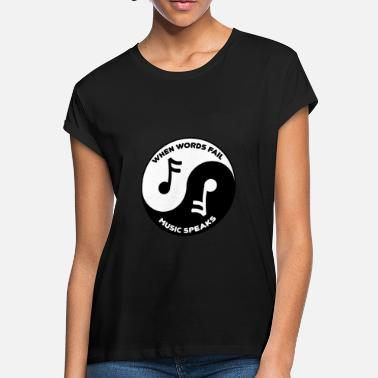 Music When Words Fail Music Speaks Yin Yang Symbol Cool - Women's Loose Fit T-Shirt
