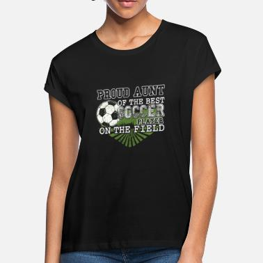 a43fd70da57 Proud Aunt Of The Best Soccer Player T Shirt - Women's Loose