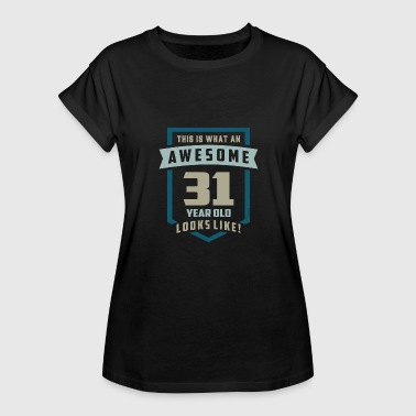 31 Years Awesome 31 Years Old - Women's Relaxed Fit T-Shirt