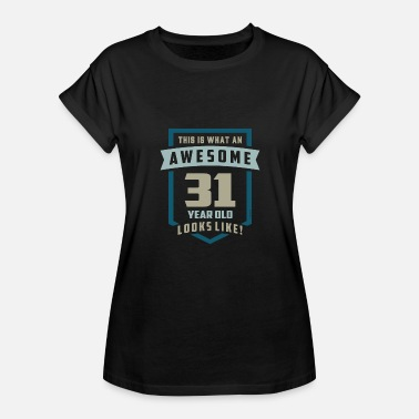 31 Years Old Birthday Awesome 31 Years Old - Women's Relaxed Fit T-Shirt