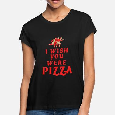 Pizza PIZZA - I Wish You Were PIZZA - Women's Loose Fit T-Shirt