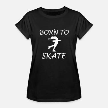 Born To Skate Born To Skate - Women's Relaxed Fit T-Shirt