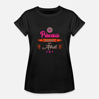 Abril Princesas nacen en Abril - Women's Relaxed Fit T-Shirt