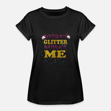Without End WITHOUT GLITTER WITHOUT ME - Women's Relaxed Fit T-Shirt