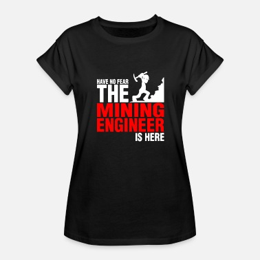 Mining Engineer Have No Fear The Mining Engineer Is Here - Women's Relaxed Fit T-Shirt