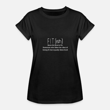 Misfits Tv Fit - Likes being fit but equally likes food - Women's Relaxed Fit T-Shirt