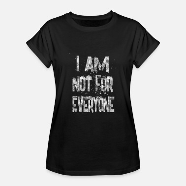 I Am 1 i am not for everyone 1 - Women's Relaxed Fit T-Shirt