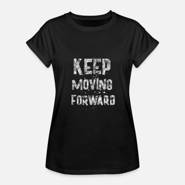 Keep It Moving Keep moving - Women's Relaxed Fit T-Shirt