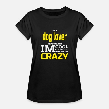 Porn Dog Lover Dog lover - i'm a dog lover that means i'm cool - Women's Relaxed Fit T-Shirt