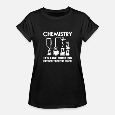 Joke Chemistry - CHEMISTRY- IT'S LIKE COOKING - Women's Relaxed Fit T-Shirt