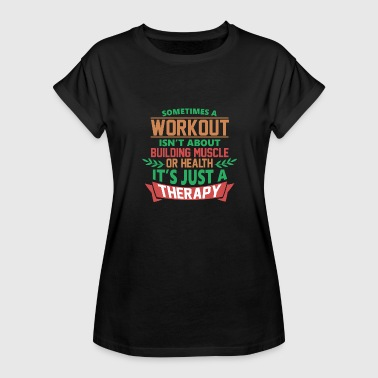 Gym - Therapy - Women's Relaxed Fit T-Shirt