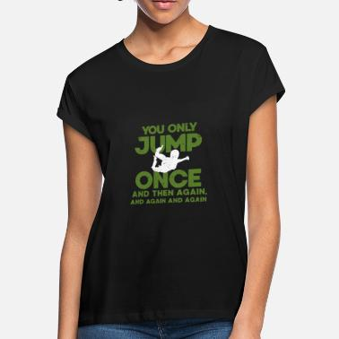 Skydiving Base Jumping You Only Jump Once - Skydiving Base Jumping - Women's Loose Fit T-Shirt