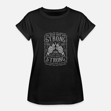 You Never Know How Strong You Are you never know how strong - Women's Relaxed Fit T-Shirt