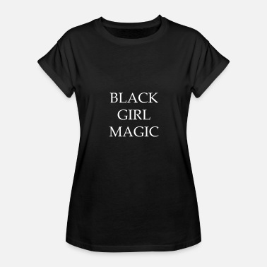 Black Girl Magic BLACK GIRL MAGIC! GIFT IDEA FOR BLACK MAGICIANS! - Women's Relaxed Fit T-Shirt