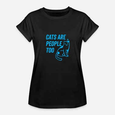 People Too Cats Are People Too 11 - Women's Relaxed Fit T-Shirt