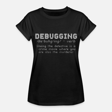 Funny Coding Debugging Definition - Women's Relaxed Fit T-Shirt