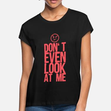 Bad Look Don't Look Gift - Women's Loose Fit T-Shirt