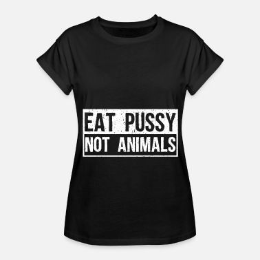 Vegan Pussy Vegan – Eat Pussy Not Animals - Women's Relaxed Fit T-Shirt