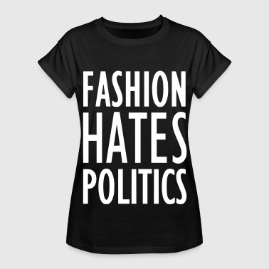 Hates Politics FASHION HATES POLITICS 2reborn - Women's Relaxed Fit T-Shirt