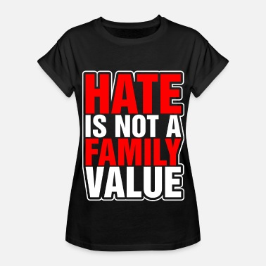 Family Values Hate Is Not A Family Value - Women's Relaxed Fit T-Shirt