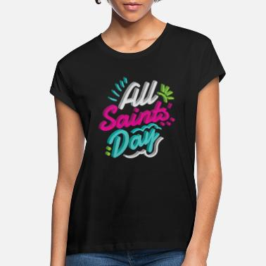All Saints Day All saints day - Women's Loose Fit T-Shirt