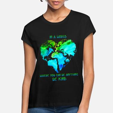World In A World Where You Can Be Anything Be Kind T shi - Women's Loose Fit T-Shirt